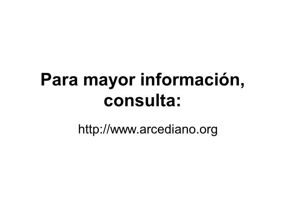 Para mayor información, consulta: http://www.arcediano.org
