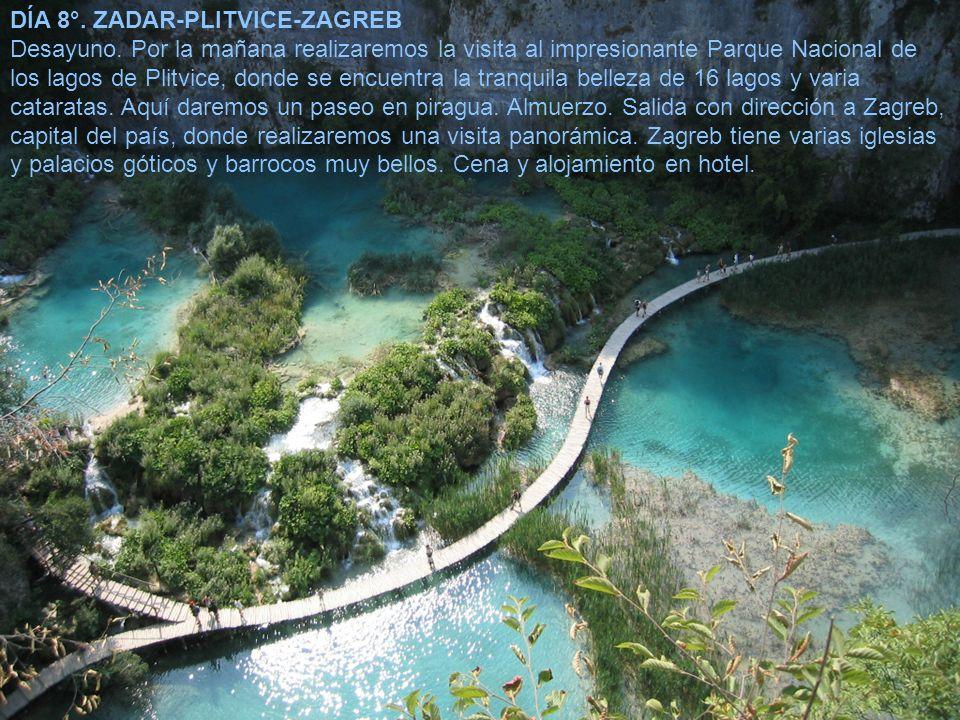 DÍA 8°. ZADAR-PLITVICE-ZAGREB Desayuno. Por la mañana realizaremos la visita al impresionante Parque Nacional de los lagos de Plitvice, donde se encue