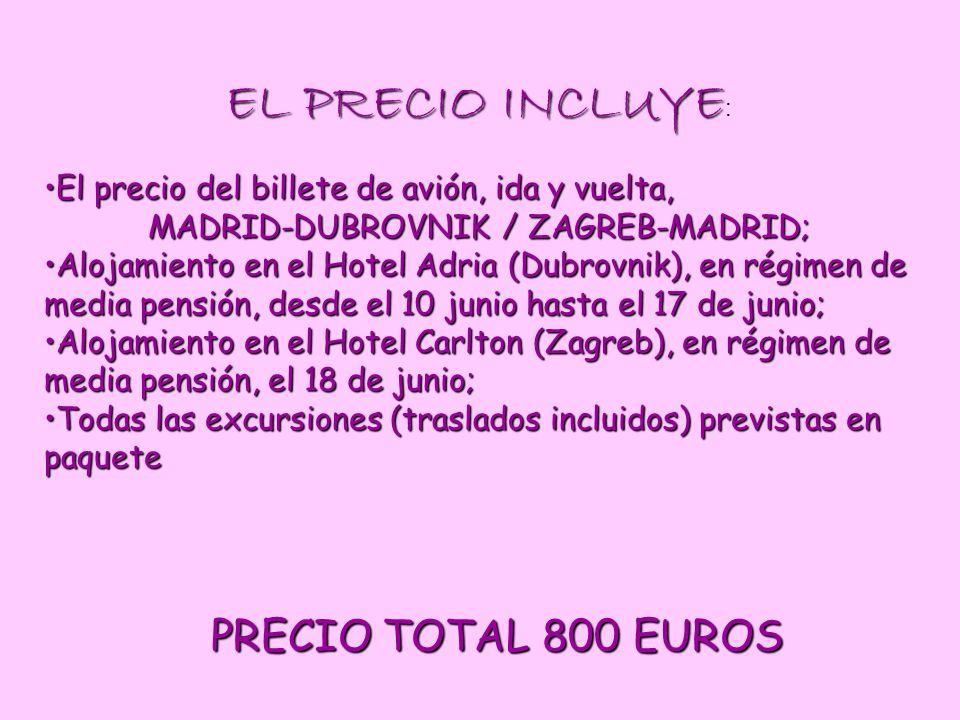 EL PRECIO INCLUYE EL PRECIO INCLUYE : El precio del billete de avión, ida y vuelta,El precio del billete de avión, ida y vuelta, MADRID-DUBROVNIK / ZA
