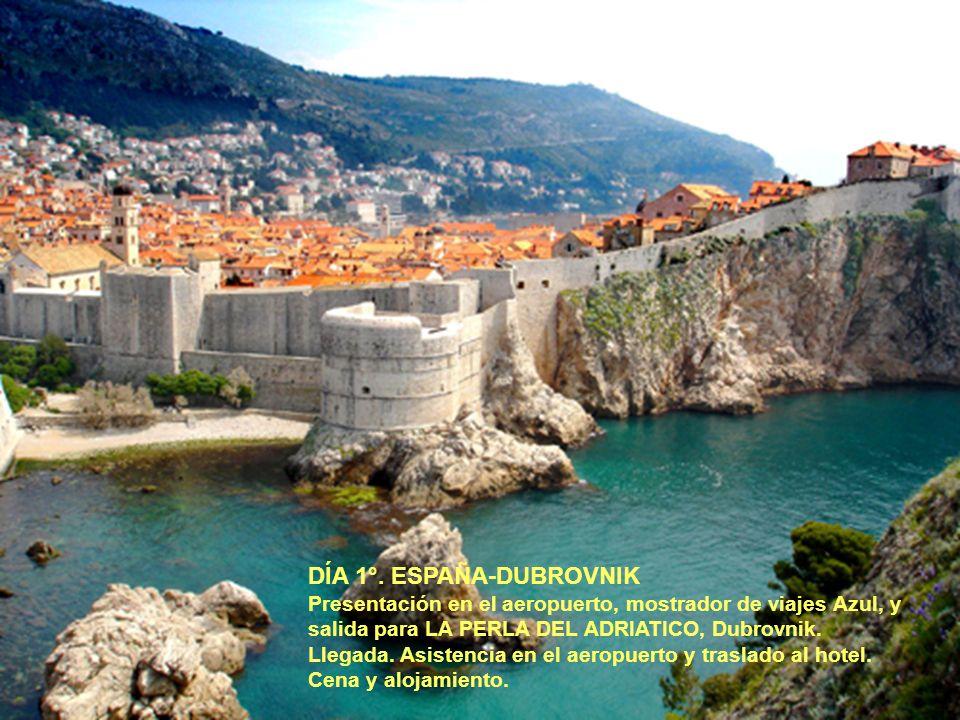DÍA 1°. ESPAÑA-DUBROVNIK Presentación en el aeropuerto, mostrador de viajes Azul, y salida para LA PERLA DEL ADRIATICO, Dubrovnik. Llegada. Asistencia