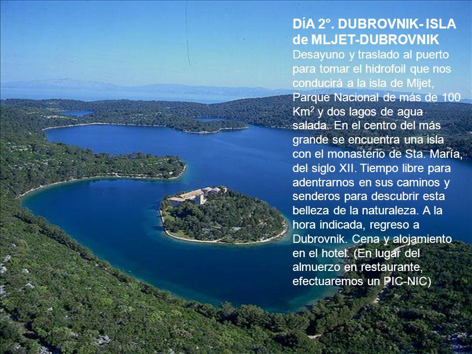 D Í A 2°. DUBROVNIK- ISLA de MLJET-DUBROVNIK Desayuno y traslado al puerto para tomar el hidrofoil que nos conducirá a la isla de Mljet, Parque Nacion