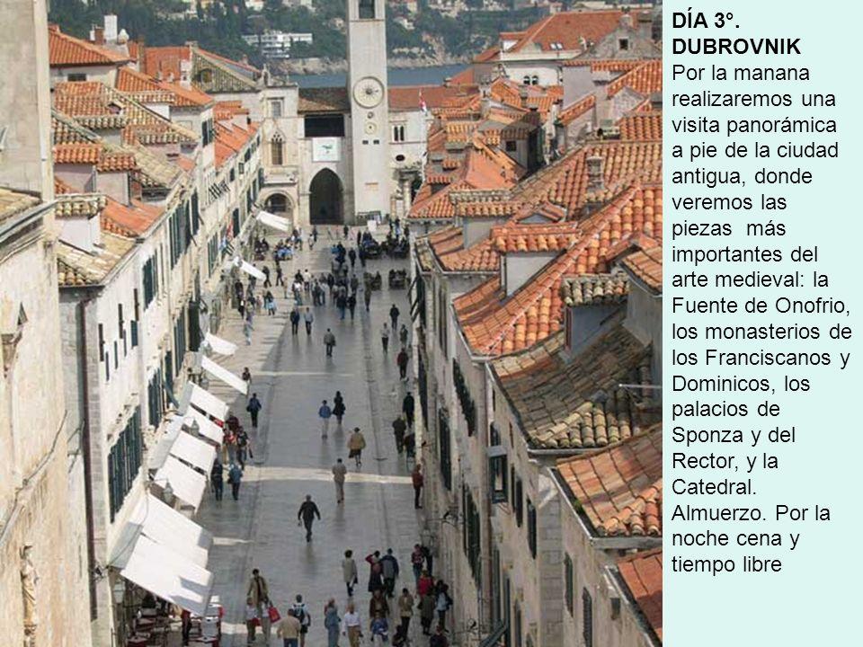 DÍA 3°. DUBROVNIK Por la manana realizaremos una visita panorámica a pie de la ciudad antigua, donde veremos las piezas más importantes del arte medie