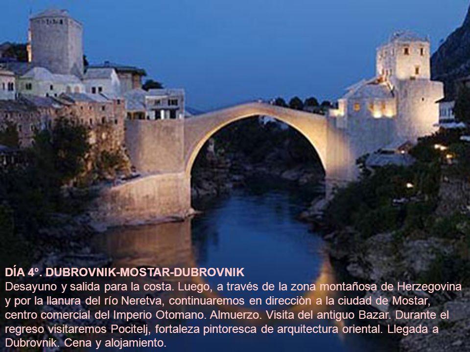 DÍA 4°. DUBROVNIK-MOSTAR-DUBROVNIK Desayuno y salida para la costa. Luego, a través de la zona montañosa de Herzegovina y por la llanura del río Neret
