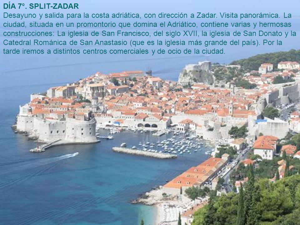 DÍA 7°. SPLIT-ZADAR Desayuno y salida para la costa adriática, con dirección a Zadar. Visita panorámica. La ciudad, situada en un promontorio que domi