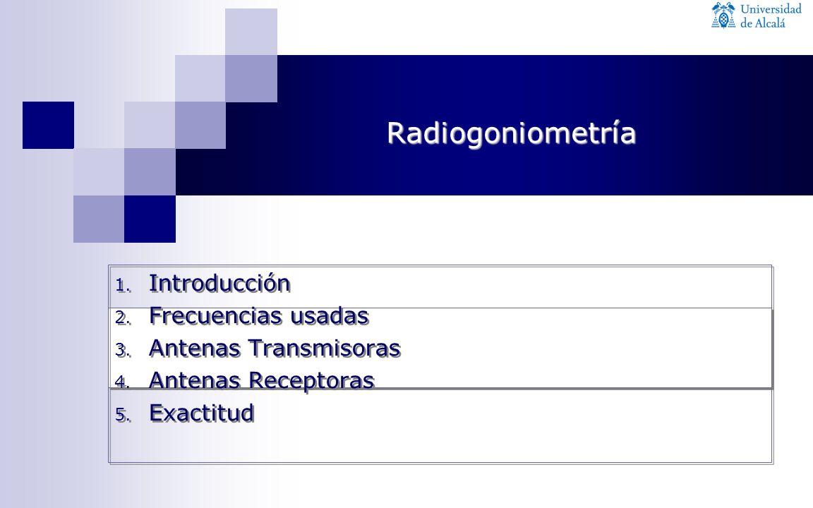 1. Introducción 2. Frecuencias usadas 3. Antenas Transmisoras 4. Antenas Receptoras 5. Exactitud 1. Introducción 2. Frecuencias usadas 3. Antenas Tran