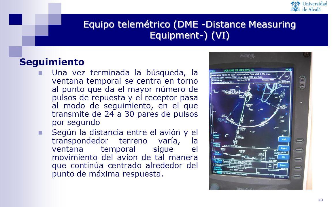 40 Equipo telemétrico (DME -Distance Measuring Equipment-) (VI) Seguimiento Una vez terminada la búsqueda, la ventana temporal se centra en torno al p