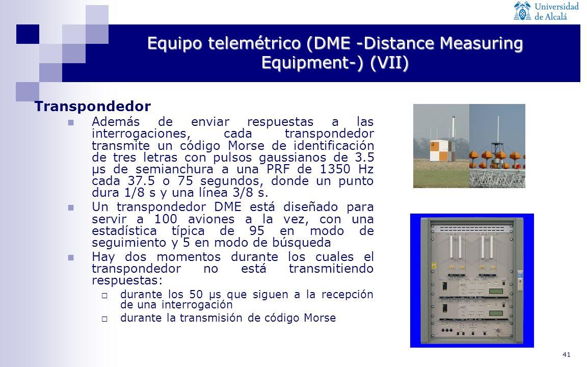41 Equipo telemétrico (DME -Distance Measuring Equipment-) (VII) Transpondedor Además de enviar respuestas a las interrogaciones, cada transpondedor t