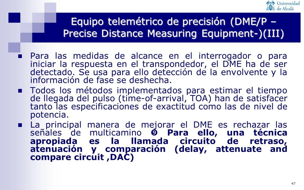 47 Equipo telemétrico de precisión (DME/P – Precise Distance Measuring Equipment-)(III) Para las medidas de alcance en el interrogador o para iniciar