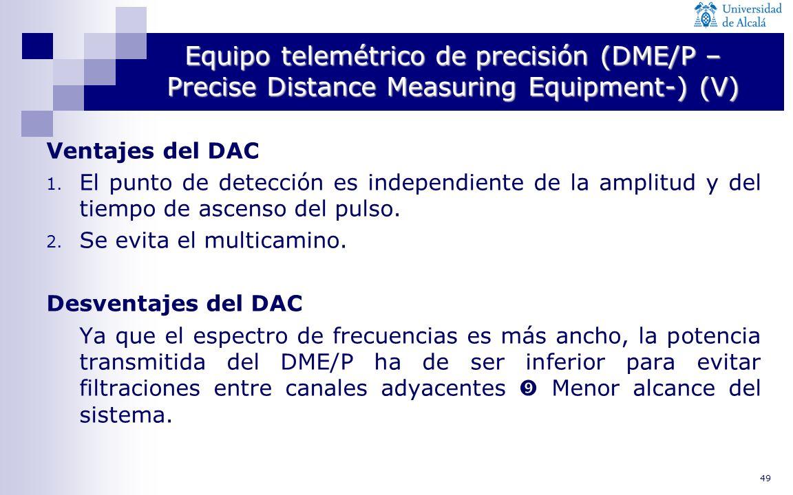 49 Equipo telemétrico de precisión (DME/P – Precise Distance Measuring Equipment-) (V) Ventajes del DAC 1. El punto de detección es independiente de l