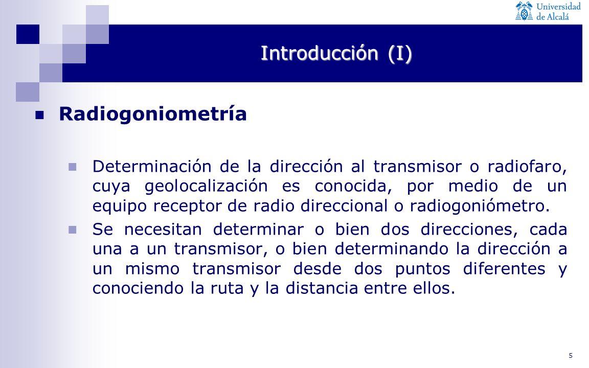 5 Introducción (I) Radiogoniometría Determinación de la dirección al transmisor o radiofaro, cuya geolocalización es conocida, por medio de un equipo