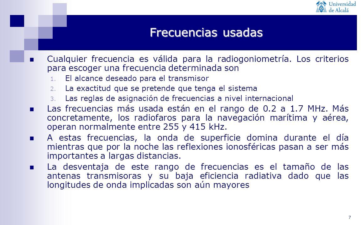 7 Frecuencias usadas Cualquier frecuencia es válida para la radiogoniometría. Los criterios para escoger una frecuencia determinada son 1. El alcance