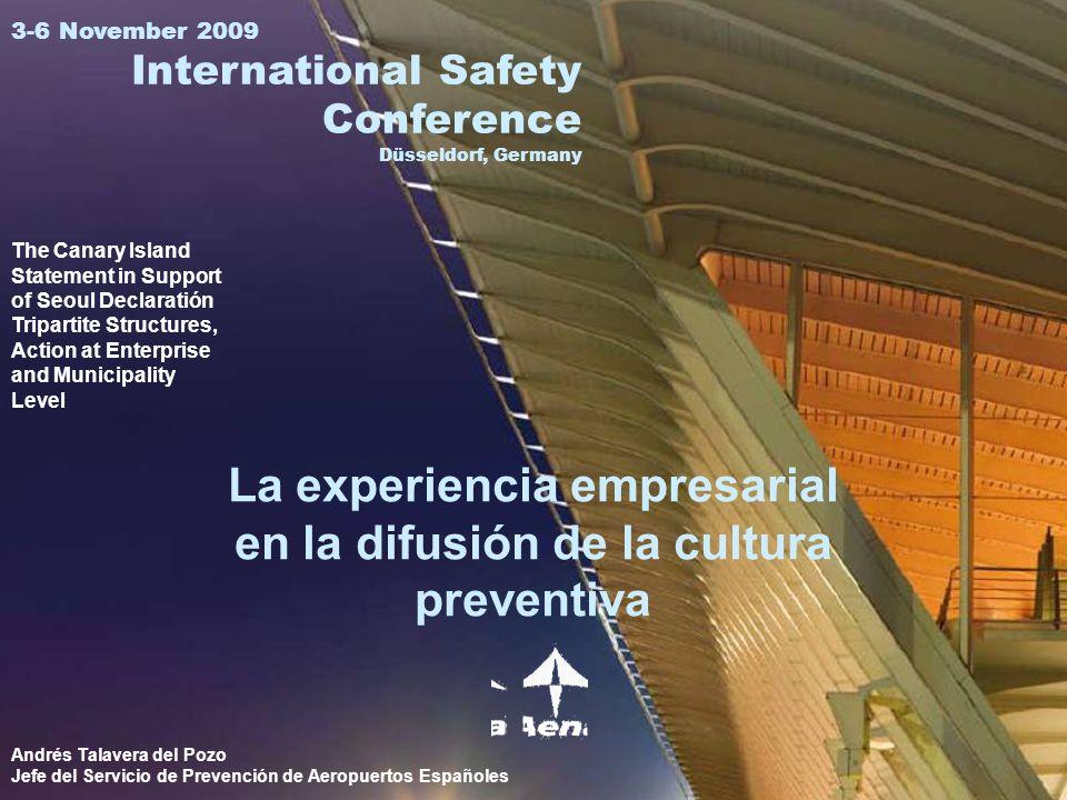 Aena 3-6 November 2009 International Safety Conference Düsseldorf, Germany La experiencia empresarial en la difusión de la cultura preventiva The Cana