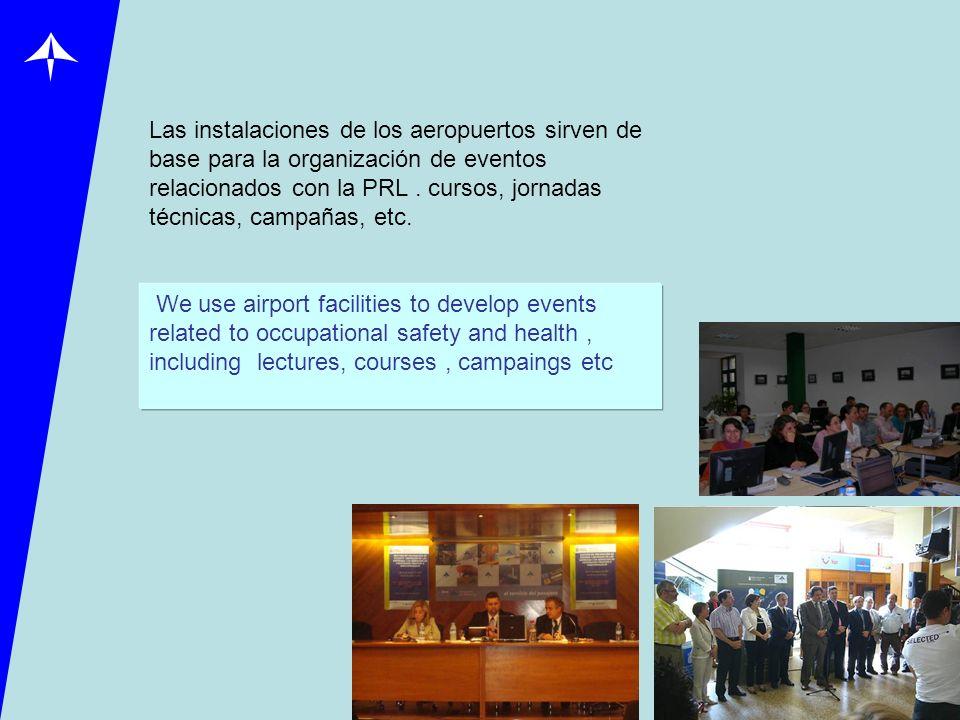 Las instalaciones de los aeropuertos sirven de base para la organización de eventos relacionados con la PRL. cursos, jornadas técnicas, campañas, etc.