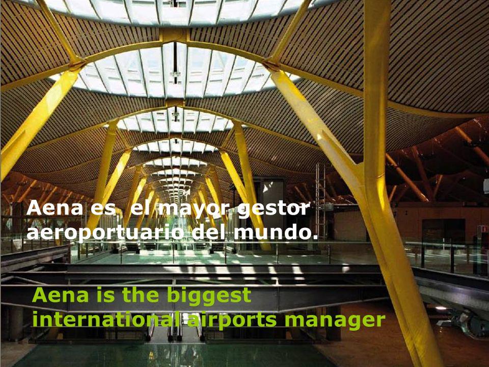 Aena es el mayor gestor aeroportuario del mundo. Aena is the biggest international airports manager