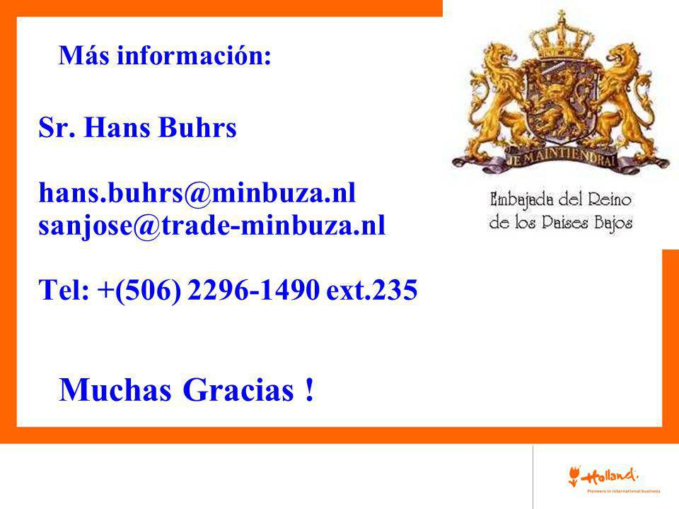 Más información: Sr. Hans Buhrs hans.buhrs@minbuza.nl sanjose@trade-minbuza.nl Tel: +(506) 2296-1490 ext.235 Muchas Gracias !