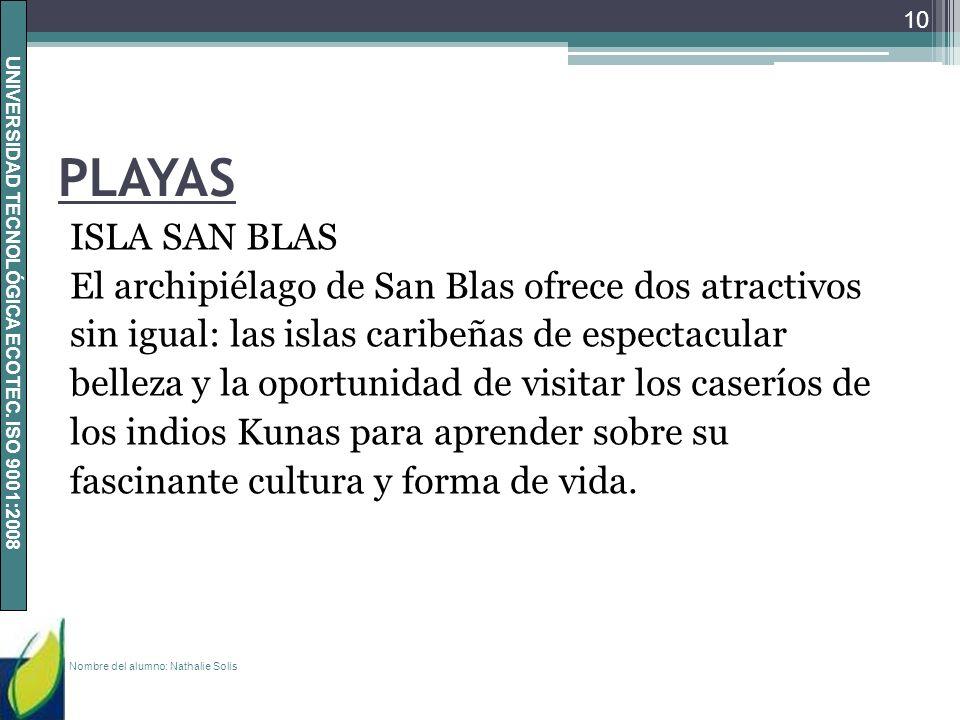 UNIVERSIDAD TECNOLÓGICA ECOTEC. ISO 9001:2008 PLAYAS ISLA SAN BLAS El archipiélago de San Blas ofrece dos atractivos sin igual: las islas caribeñas de