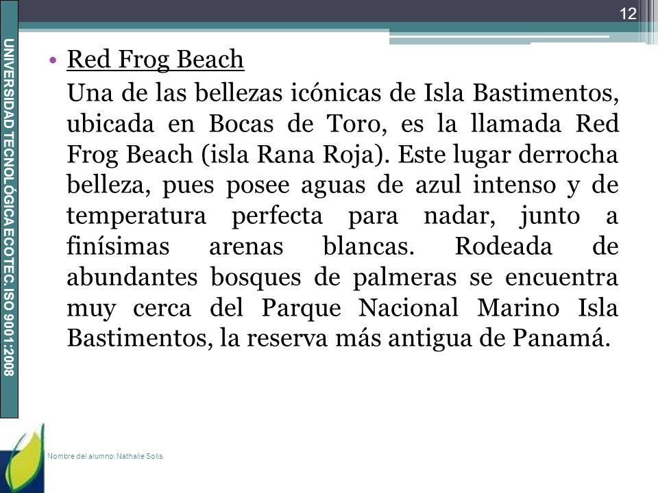 UNIVERSIDAD TECNOLÓGICA ECOTEC. ISO 9001:2008 Red Frog Beach Una de las bellezas icónicas de Isla Bastimentos, ubicada en Bocas de Toro, es la llamada