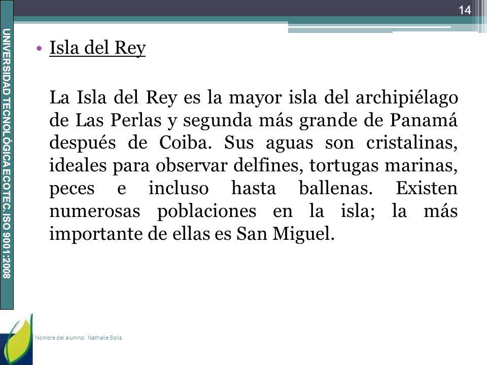 UNIVERSIDAD TECNOLÓGICA ECOTEC. ISO 9001:2008 Isla del Rey La Isla del Rey es la mayor isla del archipiélago de Las Perlas y segunda más grande de Pan