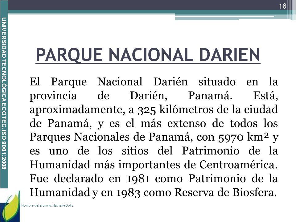 UNIVERSIDAD TECNOLÓGICA ECOTEC. ISO 9001:2008 PARQUE NACIONAL DARIEN El Parque Nacional Darién situado en la provincia de Darién, Panamá. Está, aproxi