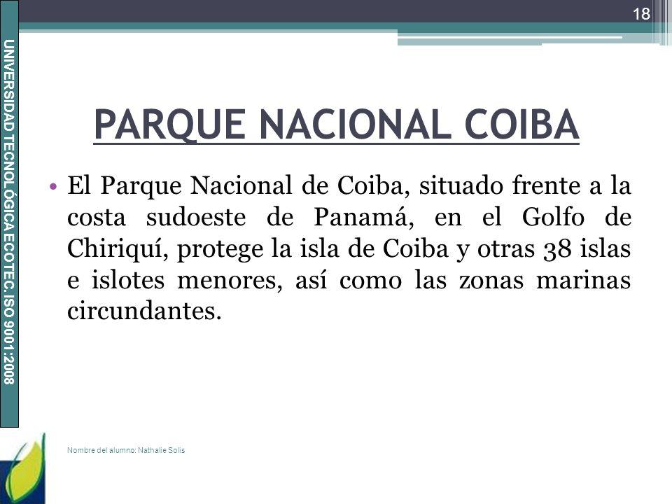 UNIVERSIDAD TECNOLÓGICA ECOTEC. ISO 9001:2008 PARQUE NACIONAL COIBA El Parque Nacional de Coiba, situado frente a la costa sudoeste de Panamá, en el G