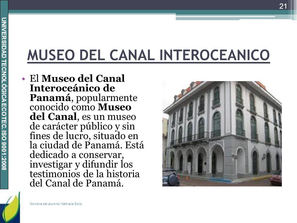 UNIVERSIDAD TECNOLÓGICA ECOTEC. ISO 9001:2008 MUSEO DEL CANAL INTEROCEANICO El Museo del Canal Interoceánico de Panamá, popularmente conocido como Mus