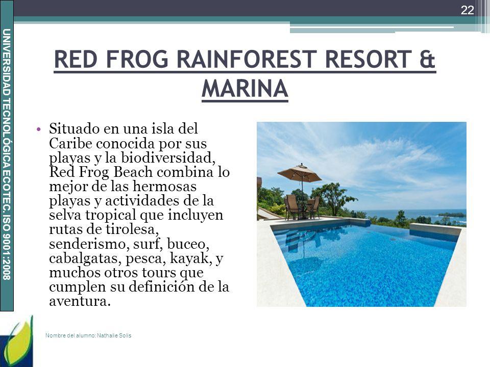 UNIVERSIDAD TECNOLÓGICA ECOTEC. ISO 9001:2008 RED FROG RAINFOREST RESORT & MARINA Situado en una isla del Caribe conocida por sus playas y la biodiver