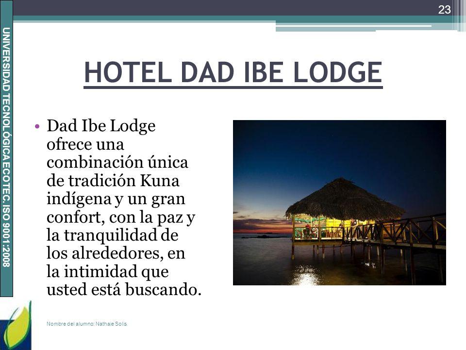 UNIVERSIDAD TECNOLÓGICA ECOTEC. ISO 9001:2008 HOTEL DAD IBE LODGE Dad Ibe Lodge ofrece una combinación única de tradición Kuna indígena y un gran conf