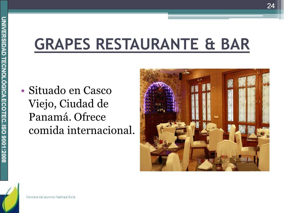 UNIVERSIDAD TECNOLÓGICA ECOTEC. ISO 9001:2008 GRAPES RESTAURANTE & BAR Situado en Casco Viejo, Ciudad de Panamá. Ofrece comida internacional. Nombre d