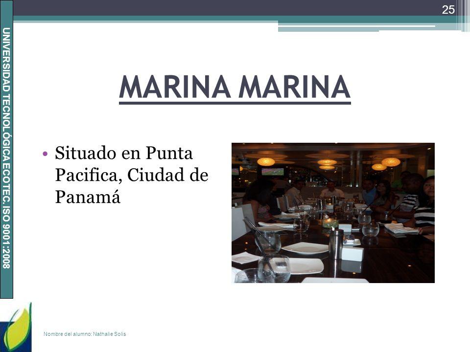UNIVERSIDAD TECNOLÓGICA ECOTEC. ISO 9001:2008 MARINA Situado en Punta Pacifica, Ciudad de Panamá Nombre del alumno: Nathalie Solis 25