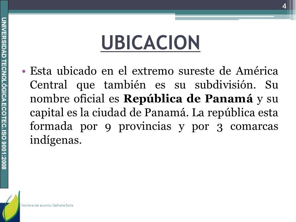 UNIVERSIDAD TECNOLÓGICA ECOTEC. ISO 9001:2008 UBICACION Esta ubicado en el extremo sureste de América Central que también es su subdivisión. Su nombre