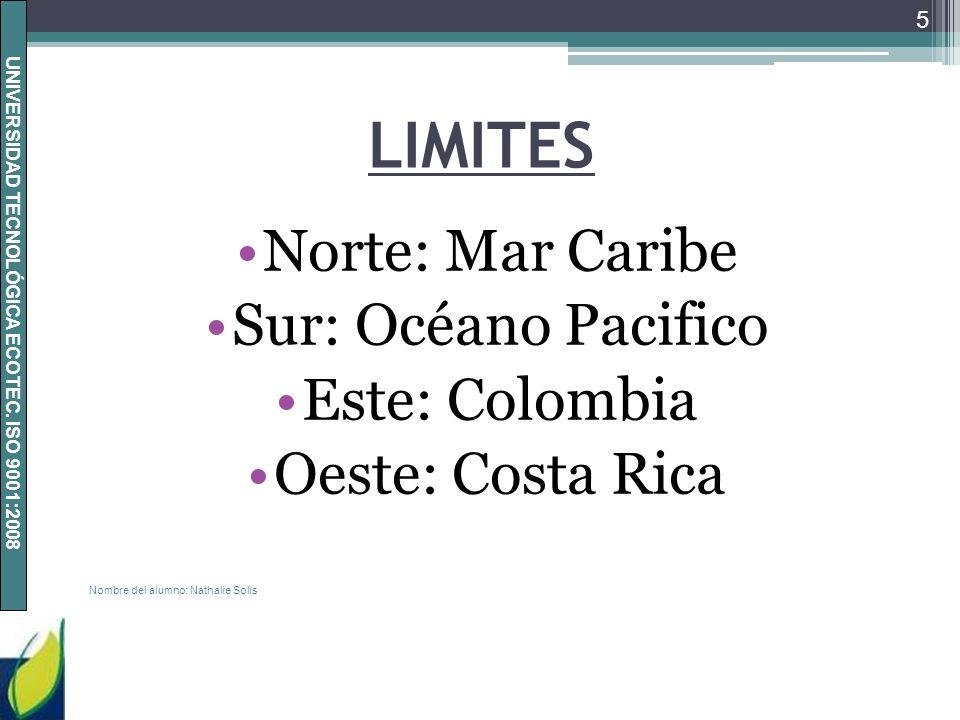 UNIVERSIDAD TECNOLÓGICA ECOTEC. ISO 9001:2008 LIMITES Norte: Mar Caribe Sur: Océano Pacifico Este: Colombia Oeste: Costa Rica Nombre del alumno: Natha