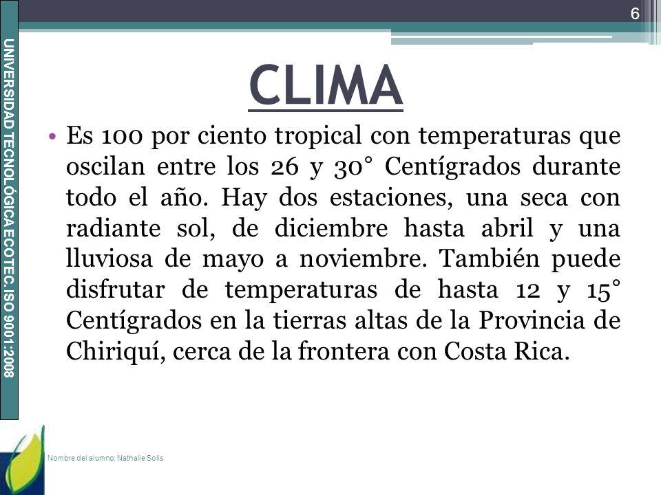 UNIVERSIDAD TECNOLÓGICA ECOTEC. ISO 9001:2008 CLIMA Es 100 por ciento tropical con temperaturas que oscilan entre los 26 y 30° Centígrados durante tod