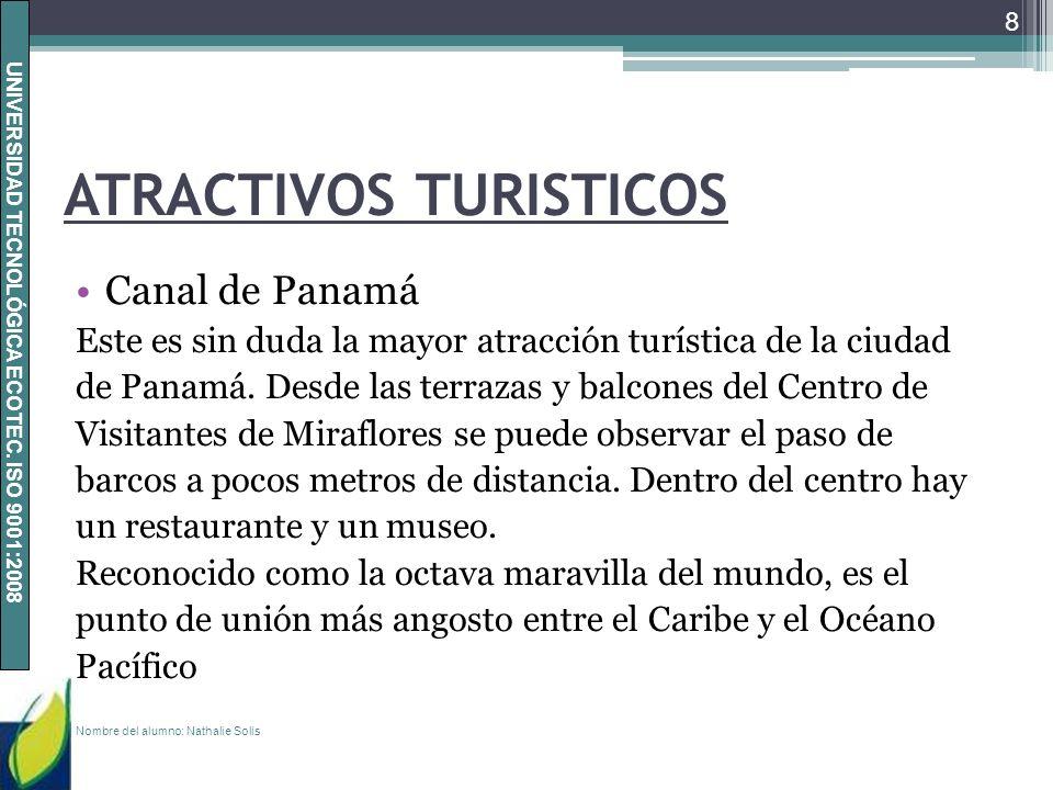 UNIVERSIDAD TECNOLÓGICA ECOTEC. ISO 9001:2008 ATRACTIVOS TURISTICOS Canal de Panamá Este es sin duda la mayor atracción turística de la ciudad de Pana