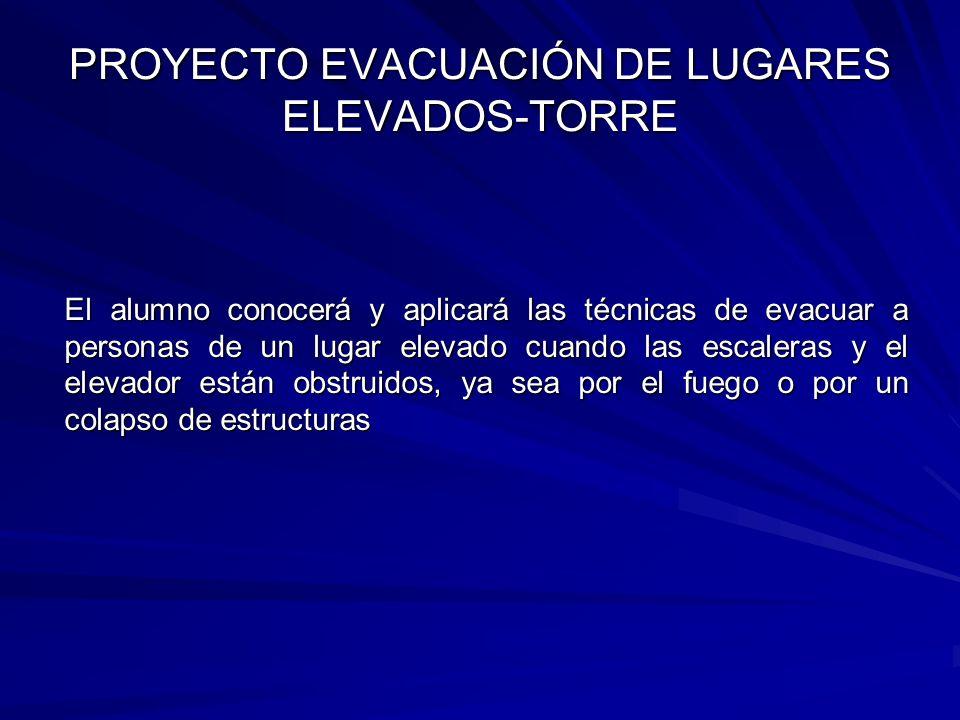 El alumno conocerá y aplicará las técnicas de evacuar a personas de un lugar elevado cuando las escaleras y el elevador están obstruidos, ya sea por e
