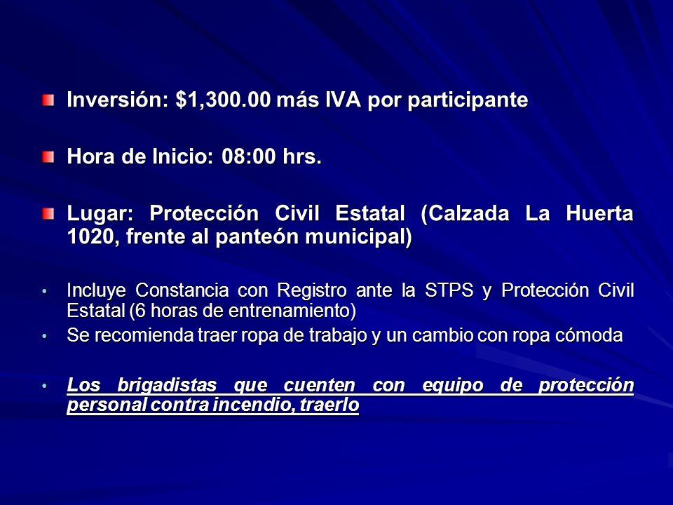 Inversión: $1,300.00 más IVA por participante Hora de Inicio: 08:00 hrs. Lugar: Protección Civil Estatal (Calzada La Huerta 1020, frente al panteón mu