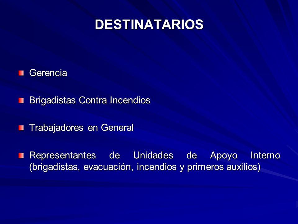 DESTINATARIOS Gerencia Brigadistas Contra Incendios Trabajadores en General Representantes de Unidades de Apoyo Interno (brigadistas, evacuación, ince