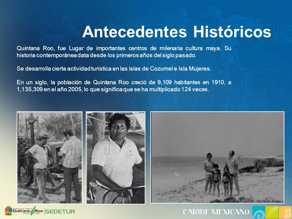 Antecedentes Históricos Quintana Roo, fue Lugar de importantes centros de milenaria cultura maya.