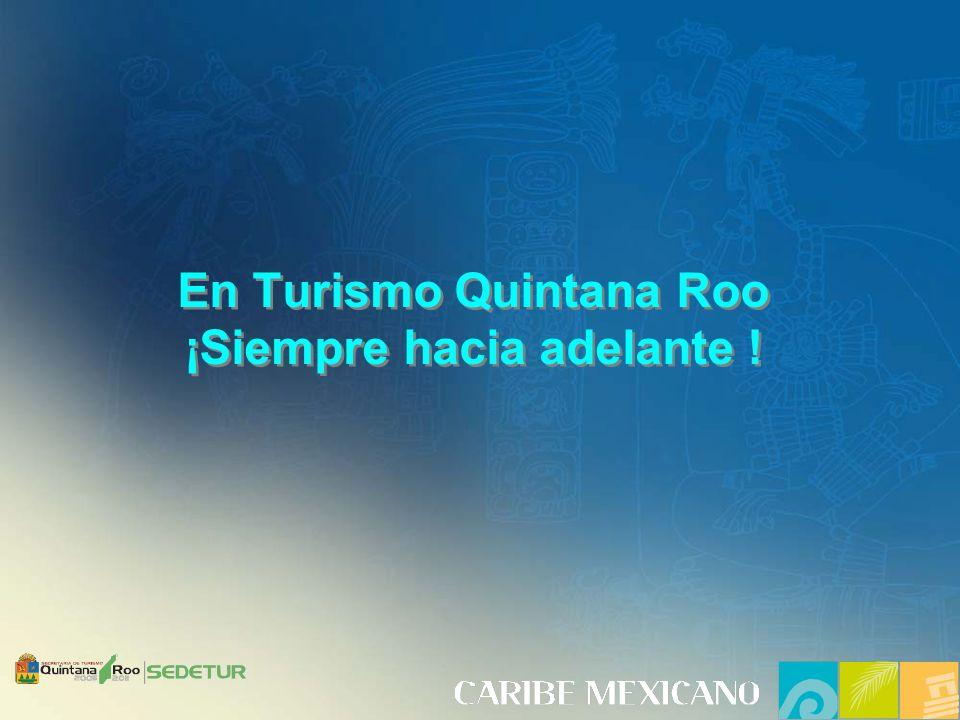 En Turismo Quintana Roo ¡Siempre hacia adelante ! En Turismo Quintana Roo ¡Siempre hacia adelante !