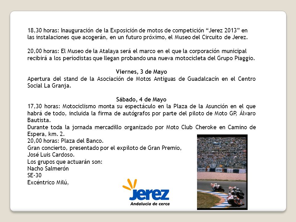 18,30 horas: Inauguración de la Exposición de motos de competición Jerez 2013 en las instalaciones que acogerán, en un futuro próximo, el Museo del Circuito de Jerez.