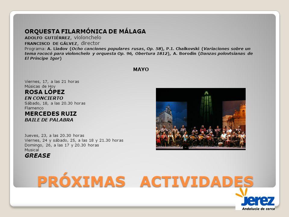 PRÓXIMAS ACTIVIDADES ORQUESTA FILARMÓNICA DE MÁLAGA ADOLFO GUTIÉRREZ, violonchelo FRANCISCO DE GÁLVEZ, director Programa: A. Liadov (Ocho canciones po