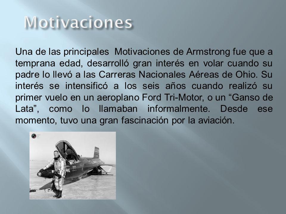 Una de las principales Motivaciones de Armstrong fue que a temprana edad, desarrolló gran interés en volar cuando su padre lo llevó a las Carreras Nacionales Aéreas de Ohio.