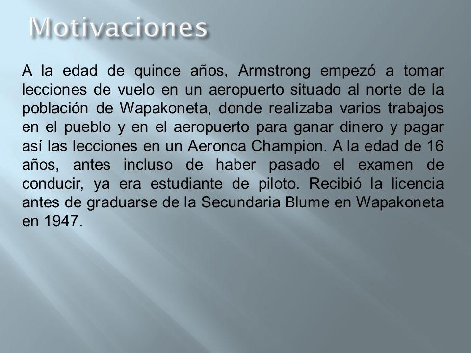 A la edad de quince años, Armstrong empezó a tomar lecciones de vuelo en un aeropuerto situado al norte de la población de Wapakoneta, donde realizaba varios trabajos en el pueblo y en el aeropuerto para ganar dinero y pagar así las lecciones en un Aeronca Champion.