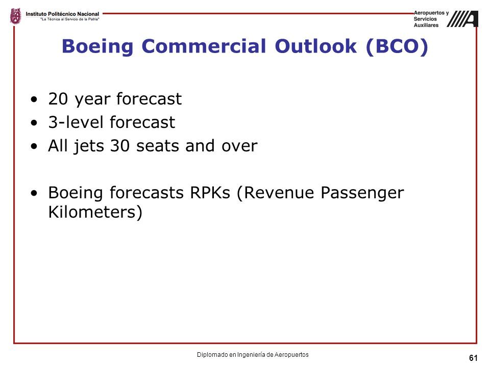 61 Boeing Commercial Outlook (BCO) 20 year forecast 3-level forecast All jets 30 seats and over Boeing forecasts RPKs (Revenue Passenger Kilometers) D