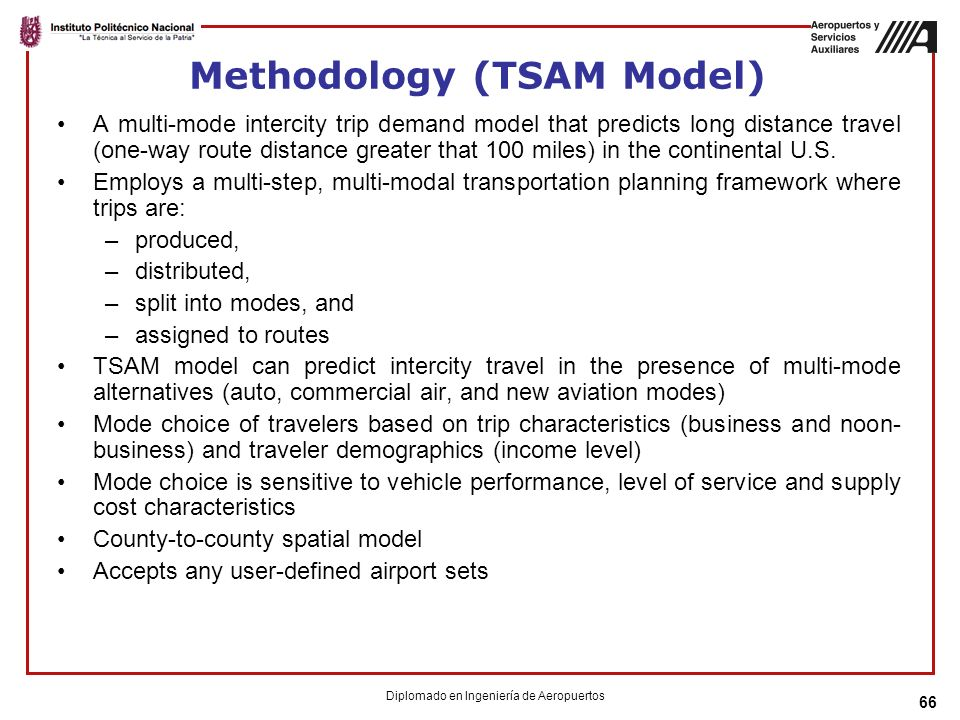 66 Methodology (TSAM Model) A multi-mode intercity trip demand model that predicts long distance travel (one-way route distance greater that 100 miles