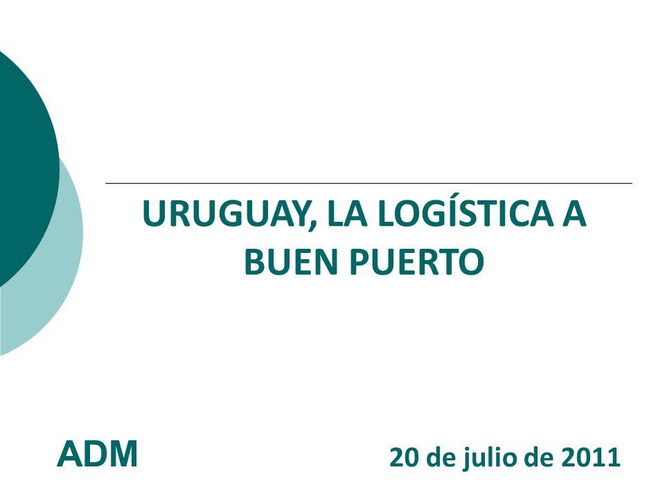 URUGUAY, LA LOGÍSTICA A BUEN PUERTO ADM 20 de julio de 2011