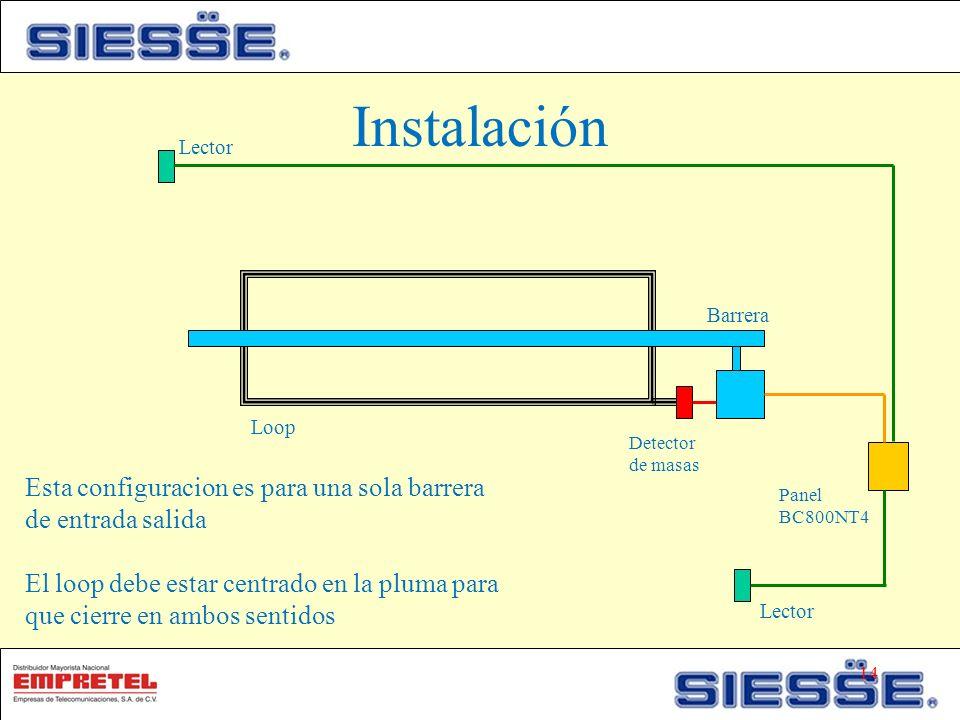 Instalación Loop Barrera Lector Esta configuracion es para una sola barrera de entrada salida El loop debe estar centrado en la pluma para que cierre en ambos sentidos Detector de masas Panel BC800NT4 14