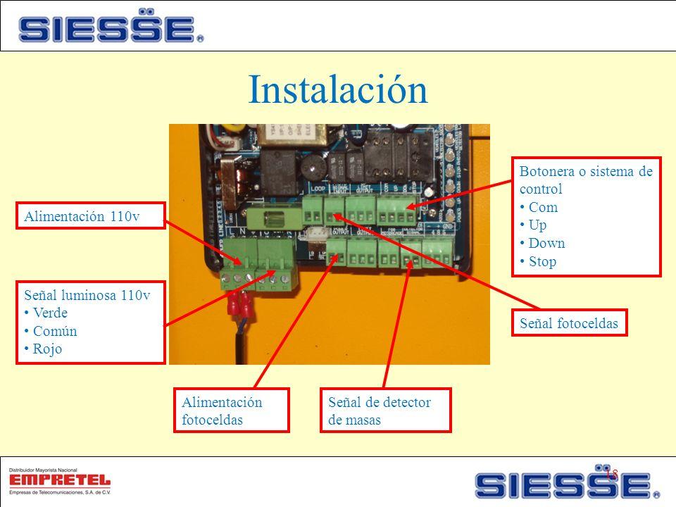 Instalación Botonera o sistema de control Com Up Down Stop Alimentación 110v Señal luminosa 110v Verde Común Rojo Alimentación fotoceldas Señal de detector de masas Señal fotoceldas 18