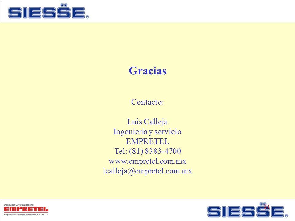 Gracias Contacto: Luis Calleja Ingeniería y servicio EMPRETEL Tel: (81) 8383-4700 www.empretel.com.mx lcalleja@empretel.com.mx 21
