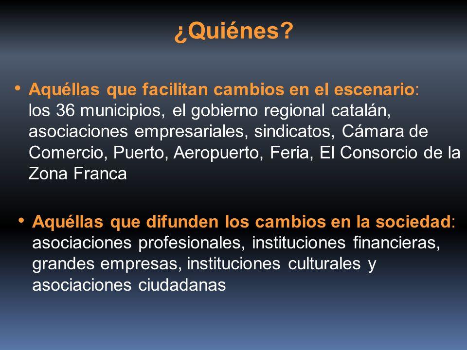 ¿Quiénes? Aquéllas que facilitan cambios en el escenario: los 36 municipios, el gobierno regional catalán, asociaciones empresariales, sindicatos, Cám