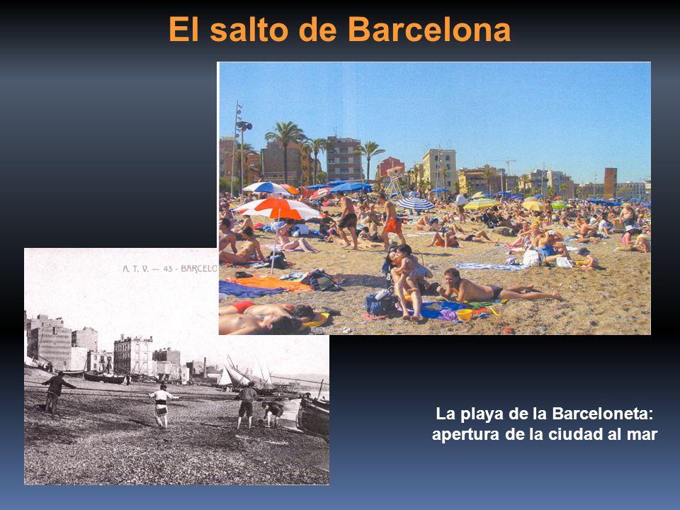 El salto de Barcelona La playa de la Barceloneta: apertura de la ciudad al mar